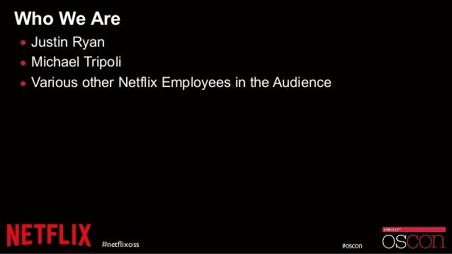 Who We Are • Justin Ryan • Michael Tripoli • Various other Netflix Employees in the Audience #netflixoss