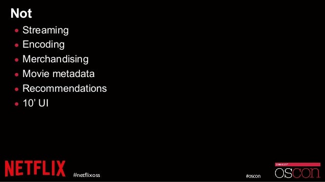 Not • Streaming • Encoding • Merchandising • Movie metadata • Recommendations • 10' UI #netflixoss