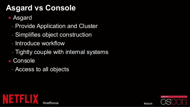 Asgard vs Console • Asgard - Provide Application and Cluster - Simplifies object construction - Introduce workflow - Tight...