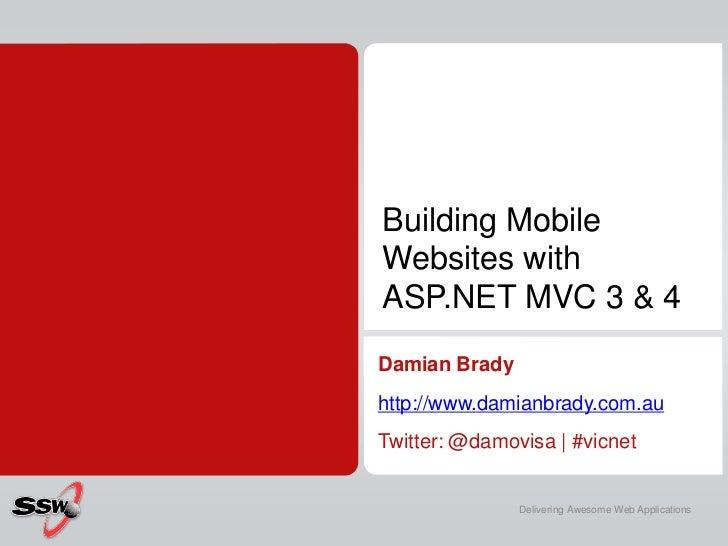 Building MobileWebsites withASP.NET MVC 3 & 4Damian Bradyhttp://www.damianbrady.com.auTwitter: @damovisa   #vicnet        ...