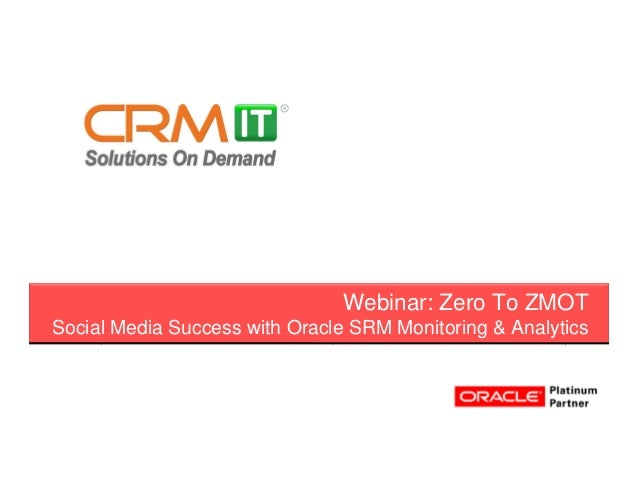 Webinar: Zero To ZMOT Social Media Success with Oracle SRM Monitoring & Analytics