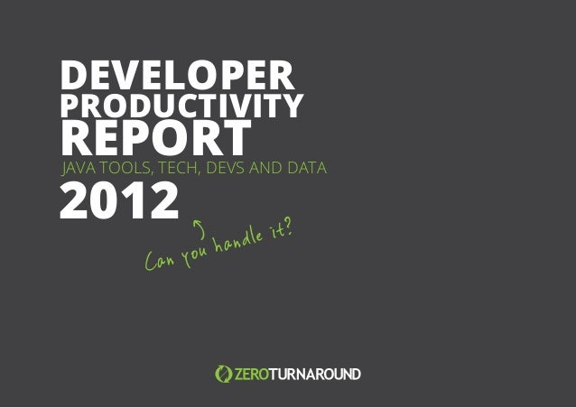 DEVELOPERPRODUCTIVITYREPORTJAVA TOOLS, TECH, DEVS AND DATA2012                      le it?                     hand       ...