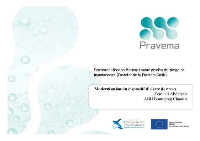 MODERNISATION DU DISPOSITIF D'ALERTE DE CRUES DE L'AGENCE DE BASSIN DE BOUREGREG – CHAOUIA  Seminario Hispano-Marroquí sob...