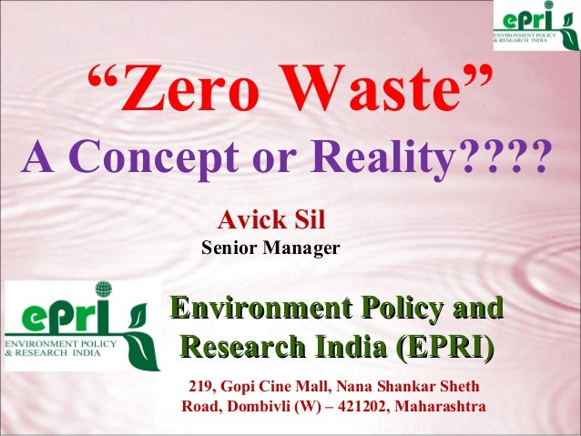 """""""Zero Waste""""A Concept or Reality????           Avick Sil         Senior Manager      Environment Policy and      Research ..."""