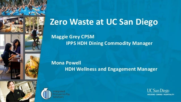 Zero Waste at UC San Diego Maggie Grey CPSM IPPS HDH Dining Commodity Manager Mona Powell HDH Wellness and Engagement Mana...