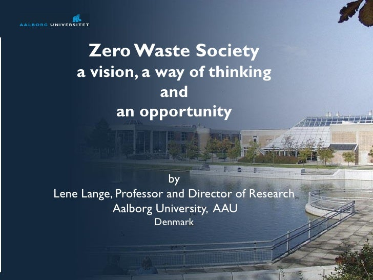 Zero Waste Society    a vision, a way of thinking                and          an opportunity                      byLene L...