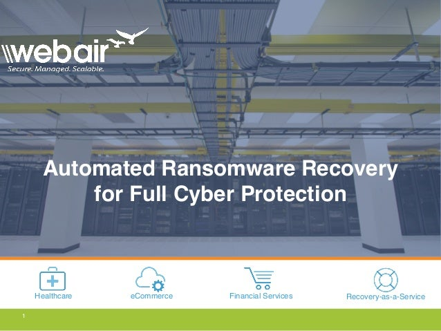 Healthcare eCommerce Financial Services Recovery-as-a-Service 1 Automated Ransomware Recovery for Full Cyber Protection