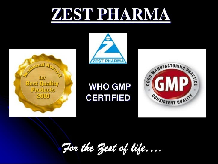 ZEST PHARMA      WHO GMP      CERTIFIED For the Zest of life….