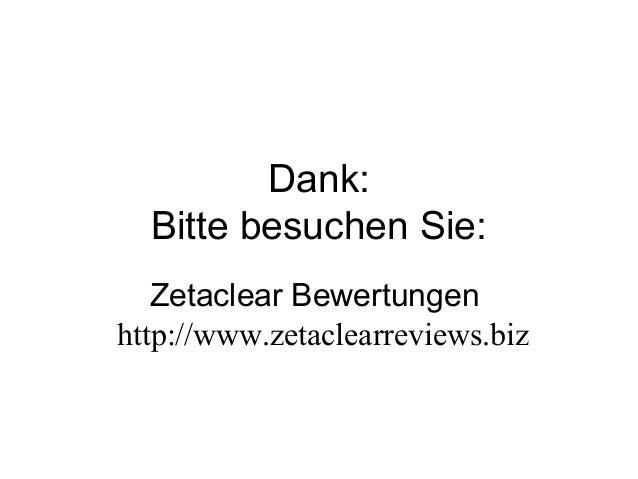 Dank: Bitte besuchen Sie: Zetaclear Bewertungen http://www.zetaclearreviews.biz