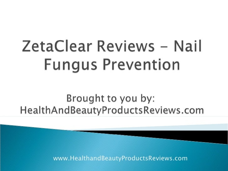 Zetaclear Reviews Nail Fungus Prevention