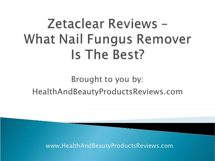Zetaclear Reviews What Nail Fungus Remover Is The Best