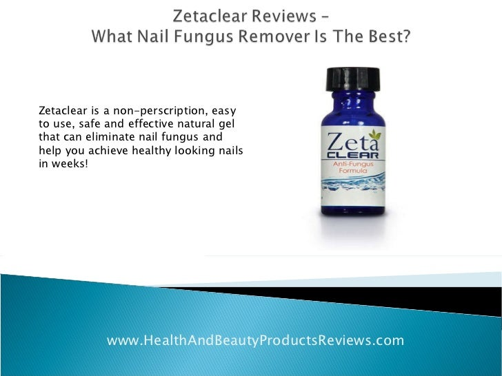 Zetaclear Reviews - What Nail Fungus Remover Is The Best