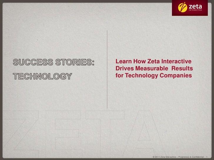 Learn How Zeta InteractiveDrives Measurable Resultsfor Technology Companies            © 2011 Zeta Interactive – Proprieta...