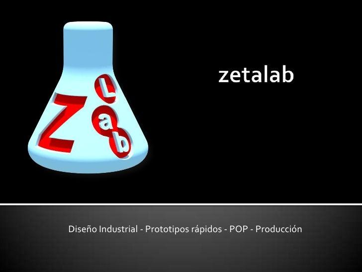 zetalab<br />Diseño Industrial - Prototipos rápidos - POP - Producción<br />