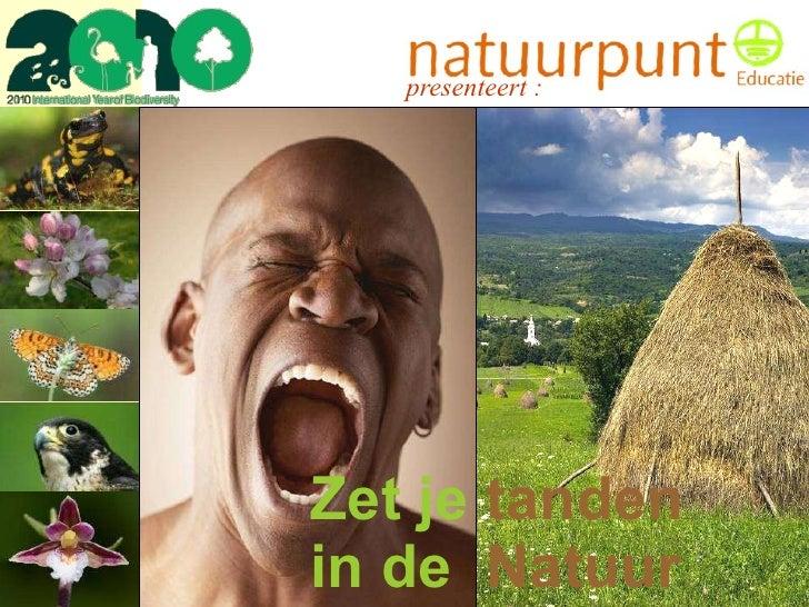 presenteert :  Zet je   tanden   in de   Natuur
