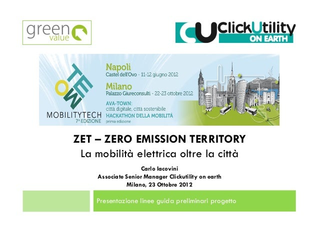 ZET – ZERO EMISSION TERRITORY La mobilità elettrica oltre la città                     Carlo Iacovini     Associate Senior...