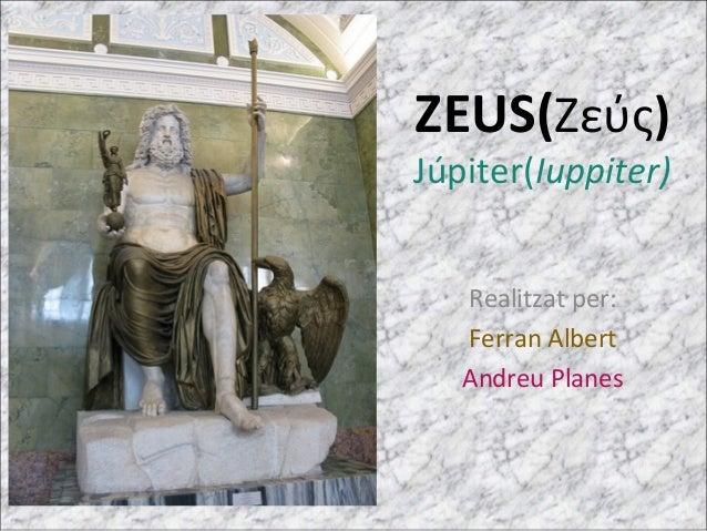 ZEUS(Ζεύς) Júpiter(Iuppiter) Realitzat per: Ferran Albert Andreu Planes