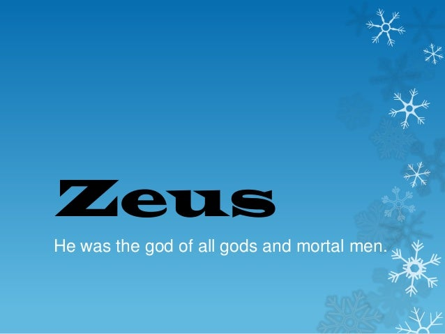 Zeus He was the god of all gods and mortal men.