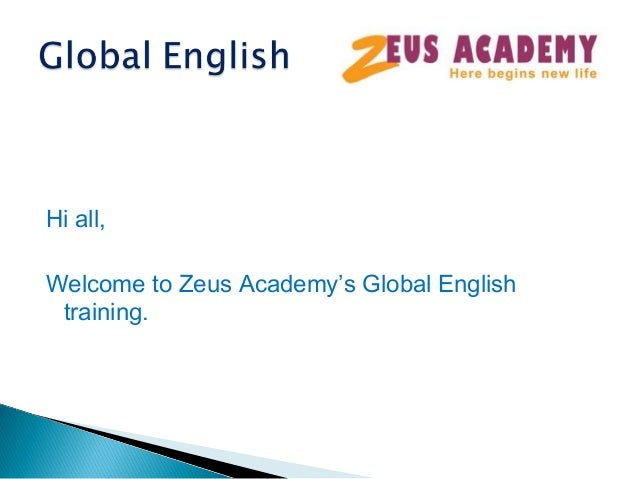 Hi all, Welcome to Zeus Academy's Global English training.