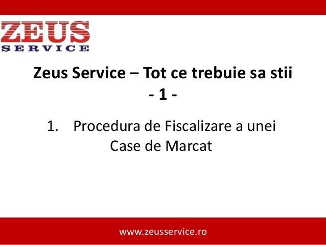 Zeus Service – Tot ce trebuie sa stii -11. Procedura de Fiscalizare a unei Case de Marcat  www.zeusservice.ro