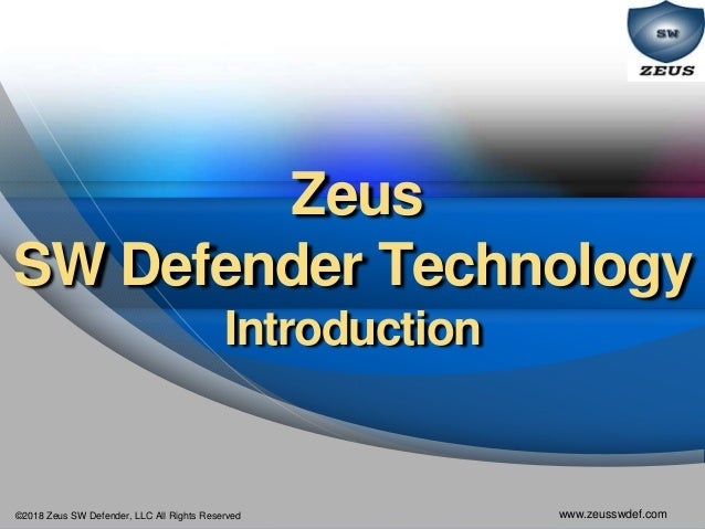 ©2018 Zeus SW Defender, LLC All Rights Reserved www.zeusswdef.com Zeus SW Defender Technology Introduction