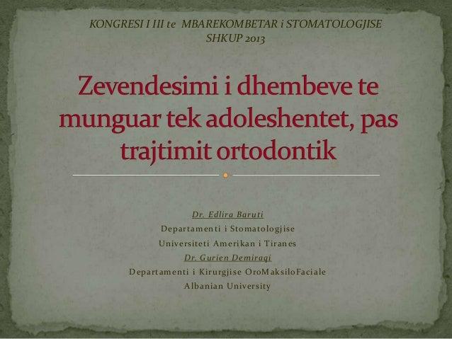 KONGRESI I III te MBAREKOMBETAR i STOMATOLOGJISE SHKUP 2013  Dr. Edlira Baruti Departamenti i Stomatologjise Universiteti ...