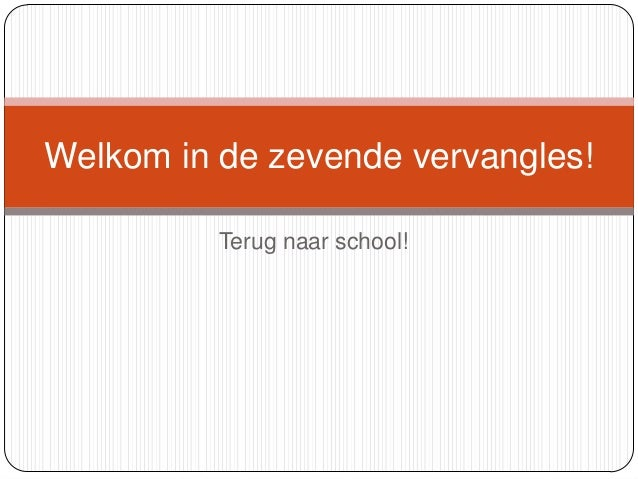 Welkom in de zevende vervangles!          Terug naar school!