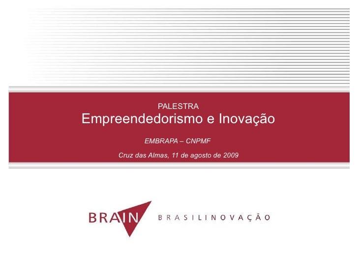 PALESTRA Empreendedorismo e Inovação EMBRAPA – CNPMF  Cruz das Almas, 11 de agosto de 2009