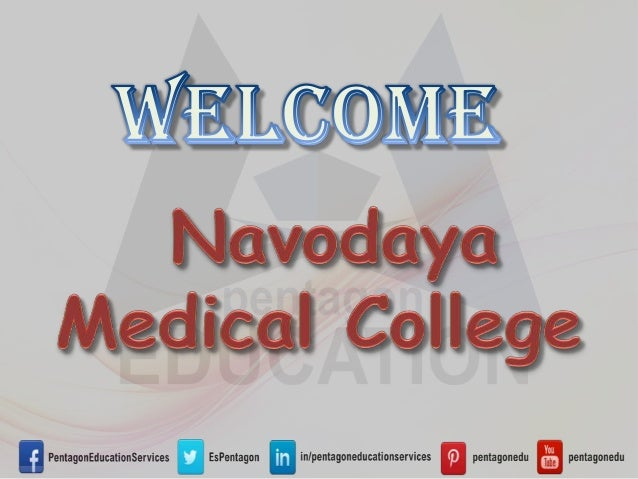 Navodaya Medical College Navodaya Medical College is a Private Linguistic Minority Medical College established by Navodaya...