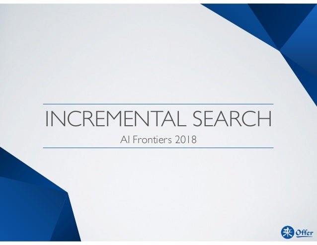INCREMENTAL SEARCH AI Frontiers 2018