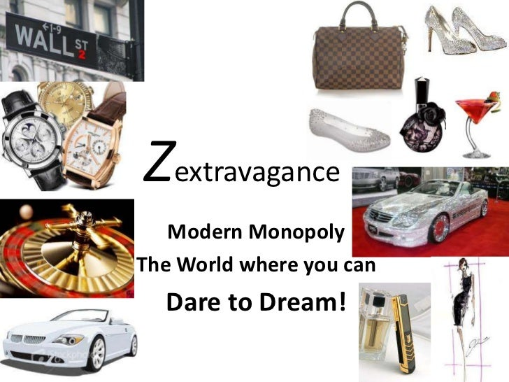 Zextravagance<br />Modern Monopoly <br />The World where you can <br />Dare to Dream!<br />