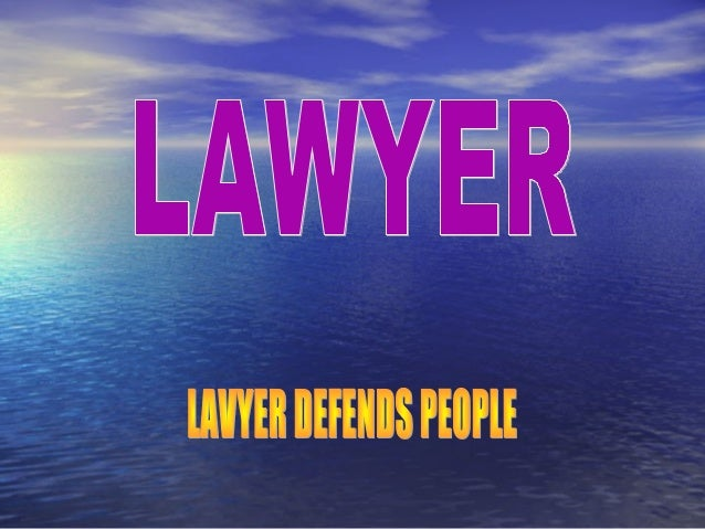 I want to be a lawyer. Lawyers in court work.