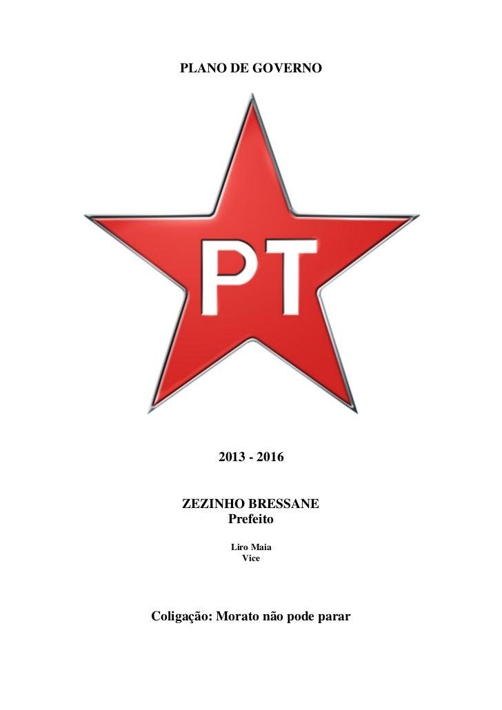 PLANO DE GOVERNO          2013 - 2016    ZEZINHO BRESSANE         Prefeito            Liro Maia               ViceColigaçã...