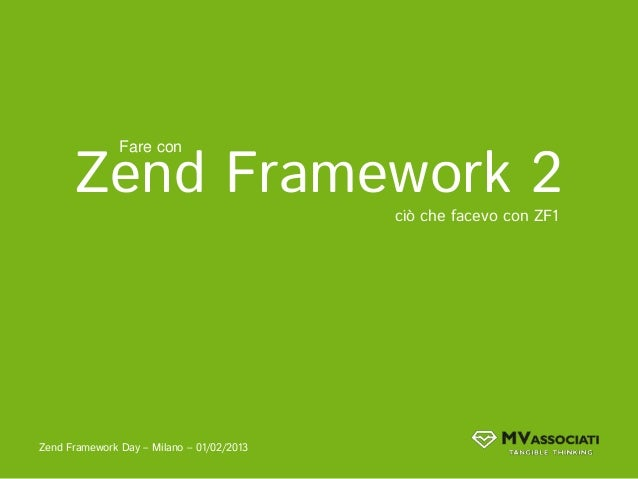 Zend Framework 2               Fare con                                           ciò che facevo con ZF1Zend Framework Day...