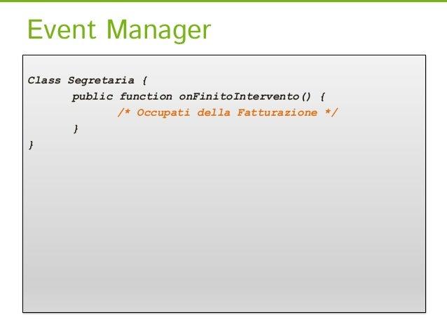 Event Manager//nella classe che scatena l'evento...class Idraulico {      public function installaCaldaia () {       /* Co...