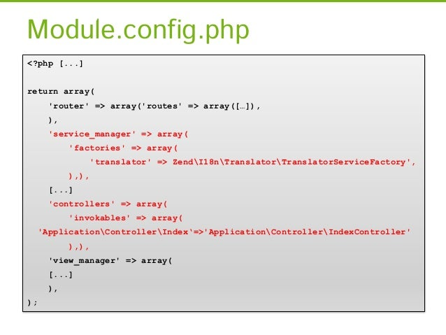 Module.php<?php [...]class Module implements    AutoloaderProviderInterface,    ConfigProviderInterface,    ServiceProvide...