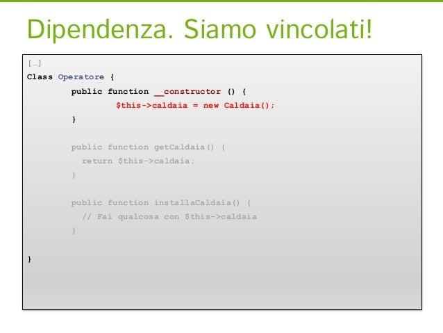 Siamo vincolati[…]Class Operatore {        public function __constructor (Caldaia $caldaia) {                    $this->ca...