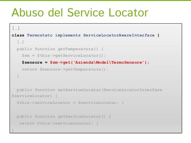 Abuso del Service Locator[…]class Termostato implements ServiceLocatorAwareInterface {    […]    public function getTemper...