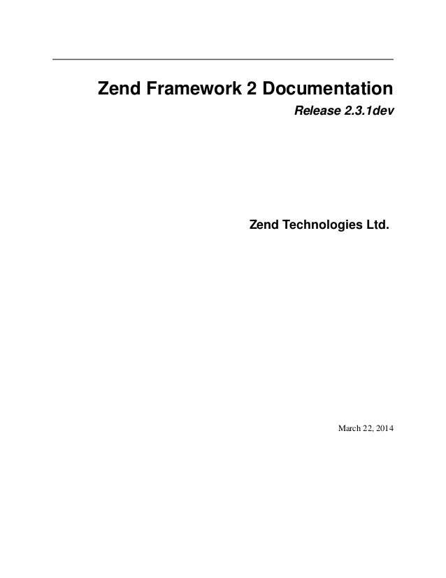 Zend Framework 2 Documentation Release 2.3.1dev Zend Technologies Ltd. March 22, 2014
