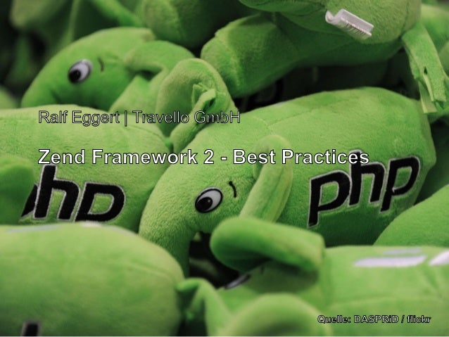 Ralf Eggert | Travello GmbH  Zend Framework 2 - Best Practices  Quelle: DASPRiD / flickr