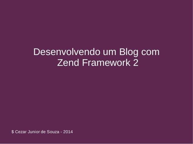Desenvolvendo um Blog com  Zend Framework 2  $ Cezar Junior de Souza - 2014