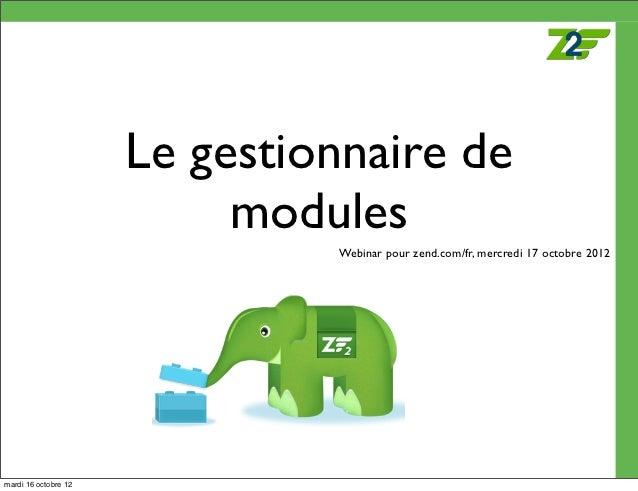 Le gestionnaire de                           modules                               Webinar pour zend.com/fr, mercredi 17 o...