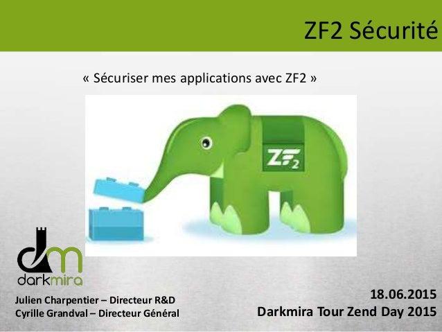 Julien Charpentier – Directeur R&D Cyrille Grandval – Directeur Général ZF2 Sécurité « Sécuriser mes applications avec ZF2...