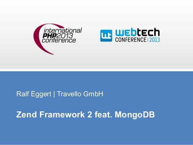 Ralf Eggert | Travello GmbH  Zend Framework 2 feat. MongoDB