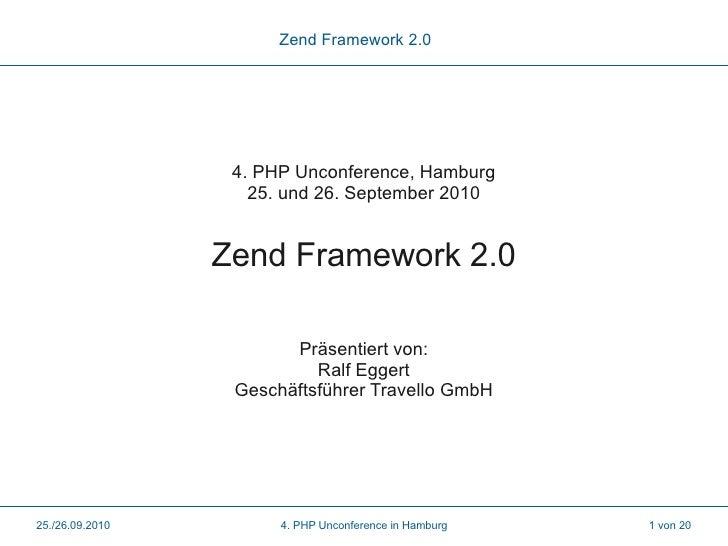 Zend Framework 2.0                       4. PHP Unconference, Hamburg                     25. und 26. September 2010      ...