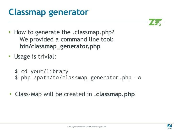 Classmap generator●   How to generate the .classmap.php?     We provided a command line tool:     bin/classmap_generator.p...