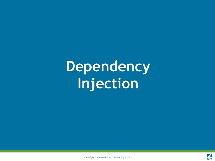 Dependency Injection  © All rights reserved. Zend Technologies, Inc.