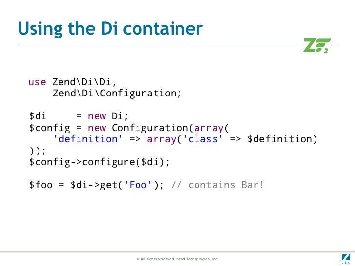 Using the Di container use ZendDiDi,     ZendDiConfiguration; $di     = new Di; $config = new Configuration(array(     def...