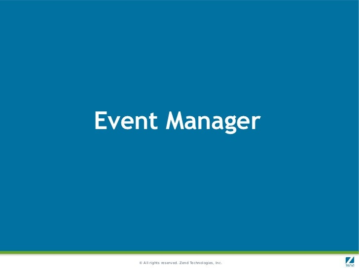 Event Manager   © All rights reserved. Zend Technologies, Inc.