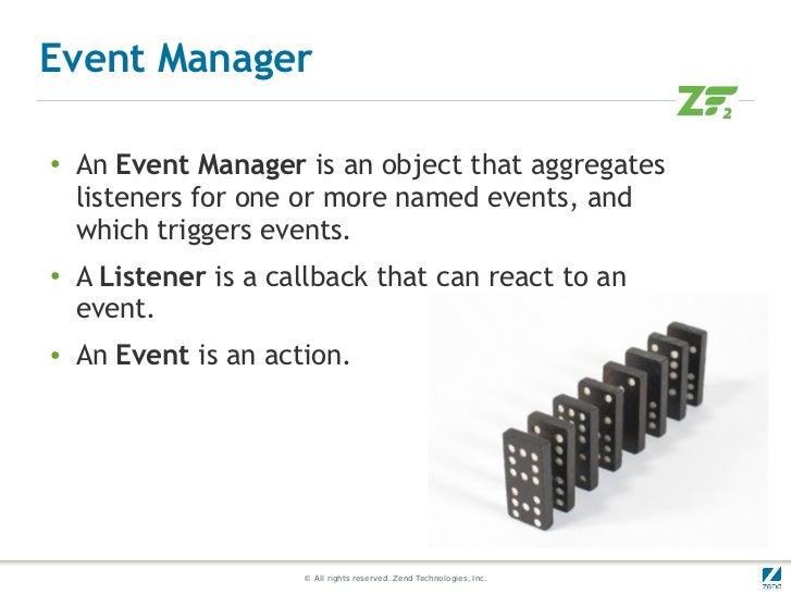 Event Manager●    An Event Manager is an object that aggregates    listeners for one or more named events, and    which tr...